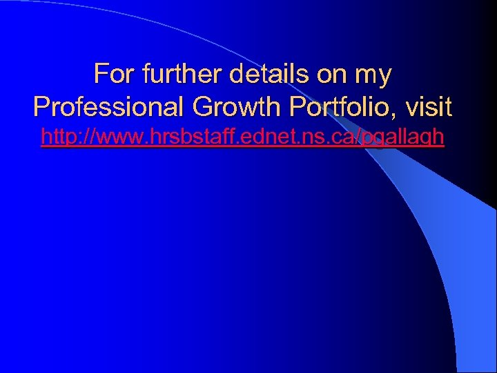 For further details on my Professional Growth Portfolio, visit http: //www. hrsbstaff. ednet. ns.
