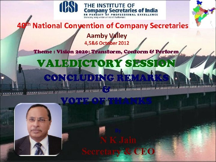 40 th National Convention of Company Secretaries Theme : Vision 2020: Transform, Conform &