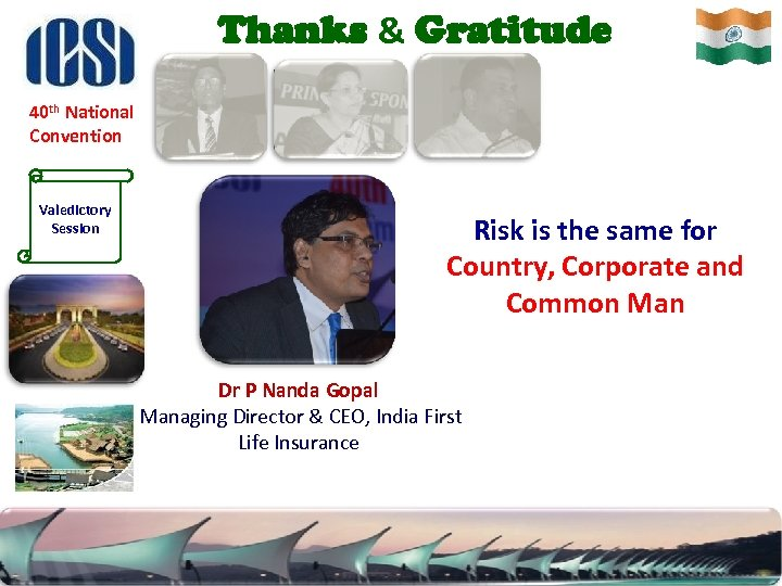 Thanks & Gratitude 40 th National Convention Valedictory Session Risk is the same for