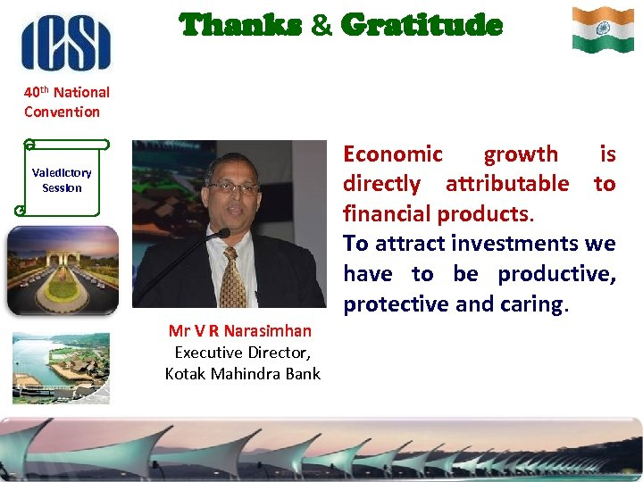 Thanks & Gratitude 40 th National Convention Economic growth is directly attributable to financial