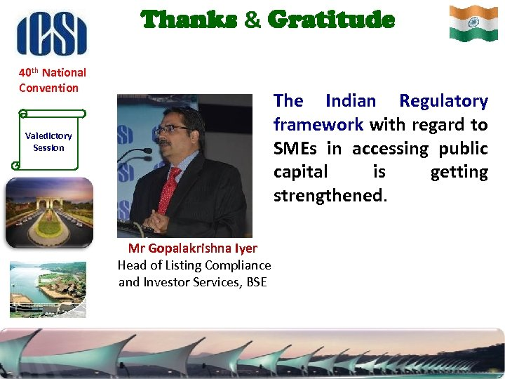 Thanks & Gratitude 40 th National Convention Valedictory Session The Indian Regulatory framework with