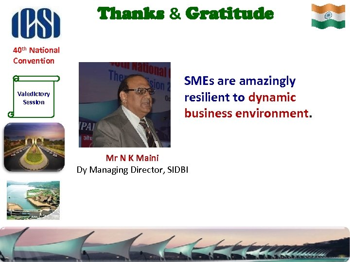 Thanks & Gratitude 40 th National Convention Valedictory Session SMEs are amazingly resilient to