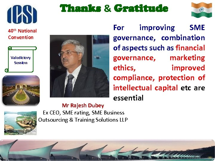 Thanks & Gratitude 40 th National Convention Valedictory Session For improving SME governance, combination