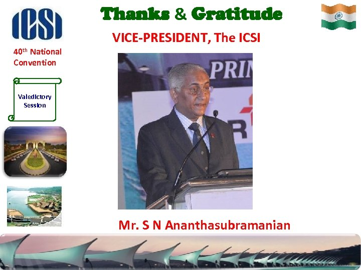 Thanks & Gratitude VICE-PRESIDENT, The ICSI 40 th National Convention Valedictory Session Mr. S