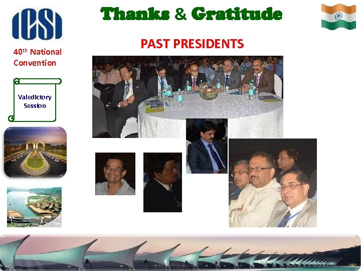 Thanks & Gratitude 40 th National Convention Valedictory Session PAST PRESIDENTS