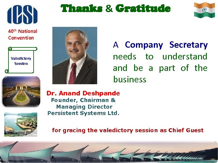 Thanks & Gratitude 40 th National Convention Valedictory Session A Company Secretary needs to