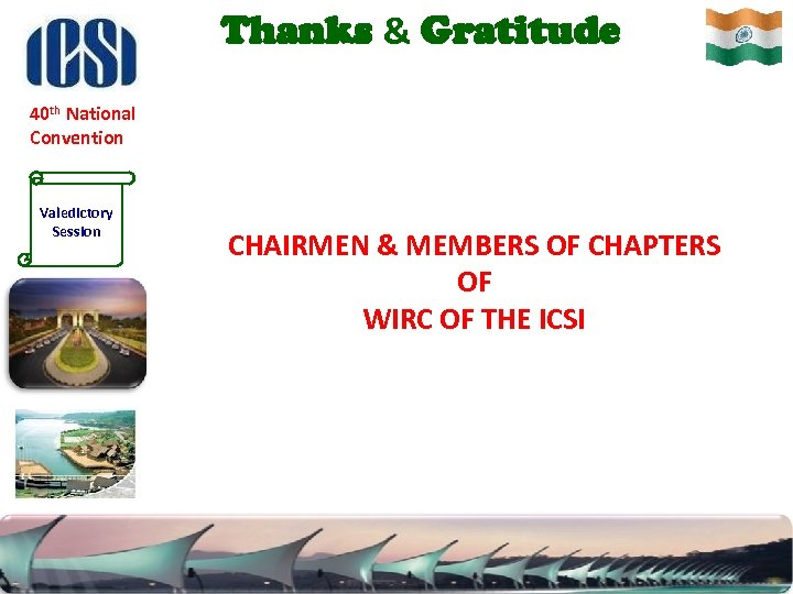 Thanks & Gratitude 40 th National Convention Valedictory Session CHAIRMEN & MEMBERS OF CHAPTERS