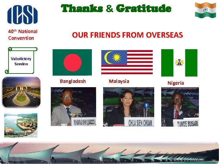Thanks & Gratitude 40 th National Convention OUR FRIENDS FROM OVERSEAS Valedictory Session Bangladesh