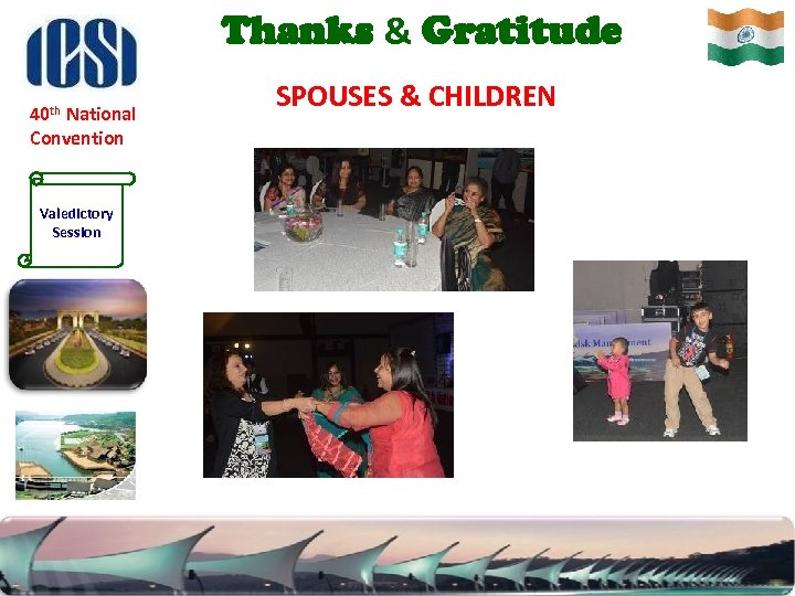 Thanks & Gratitude 40 th National Convention Valedictory Session SPOUSES & CHILDREN