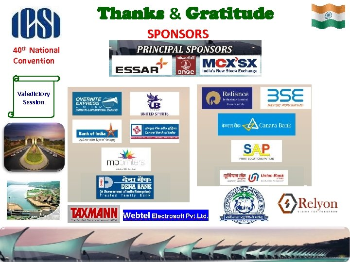 Thanks & Gratitude SPONSORS 40 th National Convention Valedictory Session