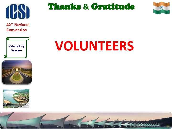 Thanks & Gratitude 40 th National Convention Valedictory Session VOLUNTEERS