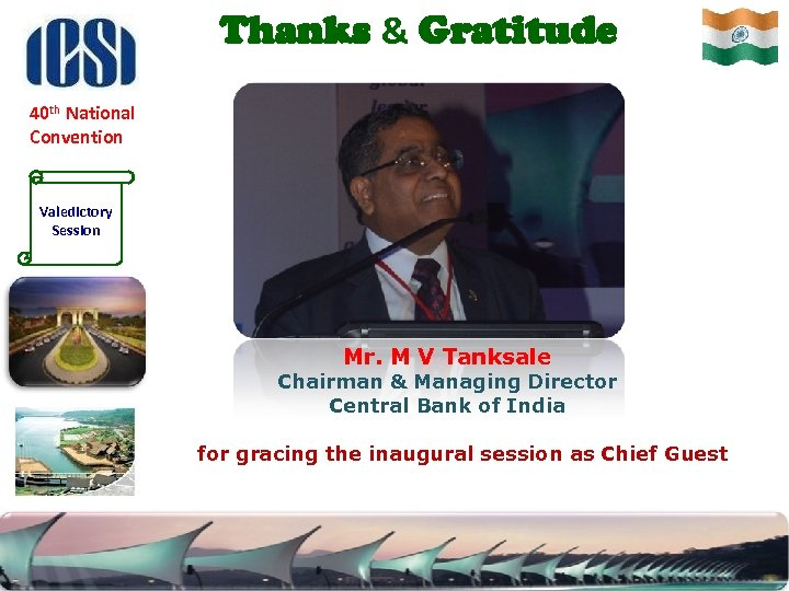 Thanks & Gratitude 40 th National Convention Valedictory Session Mr. M V Tanksale Chairman
