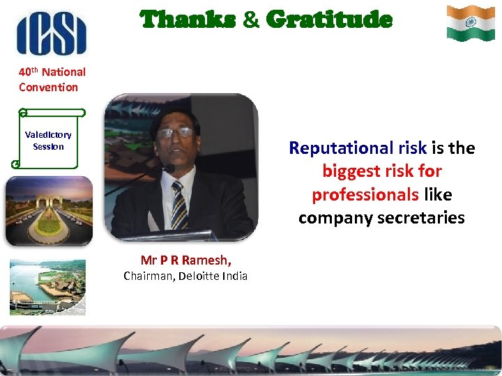 Thanks & Gratitude 40 th National Convention Valedictory Session Reputational risk is the biggest