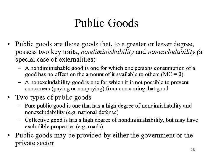 Public Goods • Public goods are those goods that, to a greater or lesser