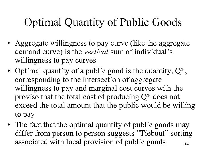 Optimal Quantity of Public Goods • Aggregate willingness to pay curve (like the aggregate