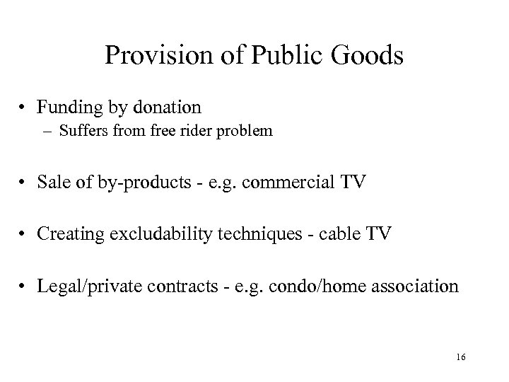 Provision of Public Goods • Funding by donation – Suffers from free rider problem