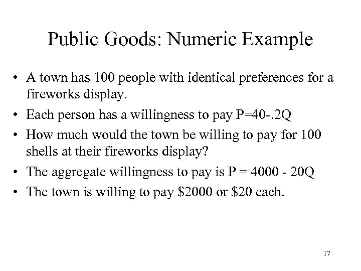 Public Goods: Numeric Example • A town has 100 people with identical preferences for