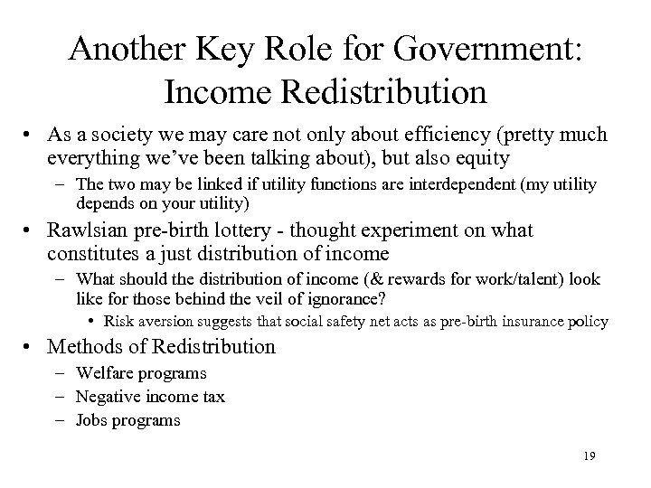 Another Key Role for Government: Income Redistribution • As a society we may care