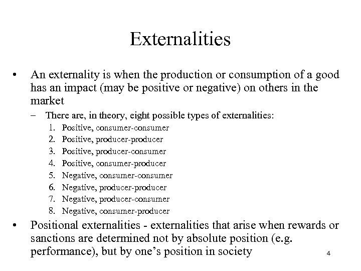 Externalities • An externality is when the production or consumption of a good has