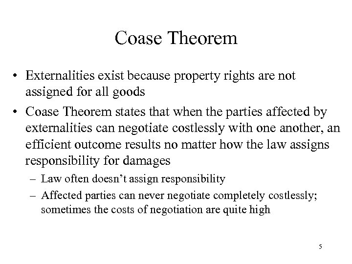 Coase Theorem • Externalities exist because property rights are not assigned for all goods