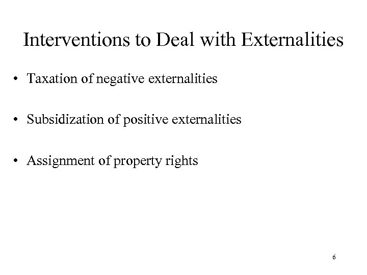 Interventions to Deal with Externalities • Taxation of negative externalities • Subsidization of positive