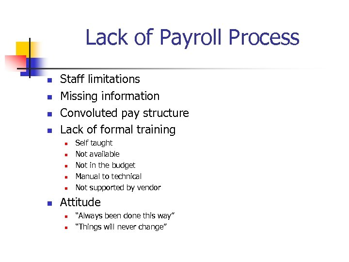 Lack of Payroll Process n n Staff limitations Missing information Convoluted pay structure Lack