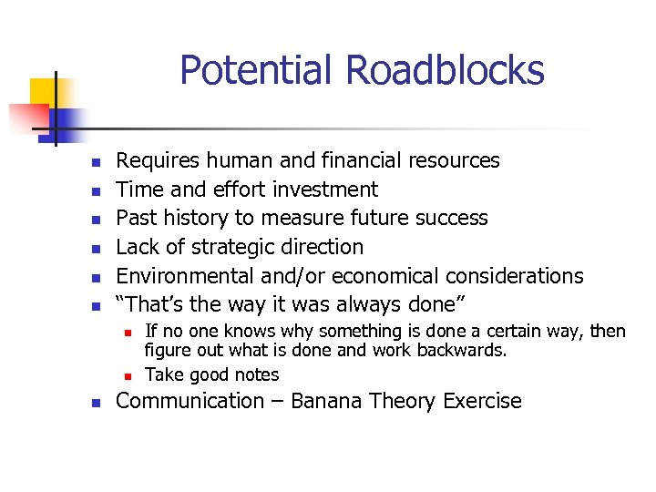 Potential Roadblocks n n n Requires human and financial resources Time and effort investment