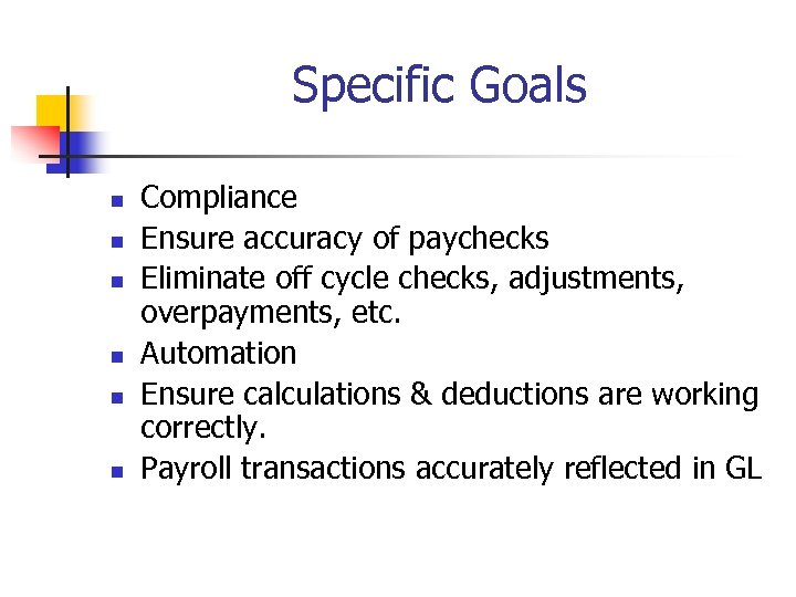 Specific Goals n n n Compliance Ensure accuracy of paychecks Eliminate off cycle checks,