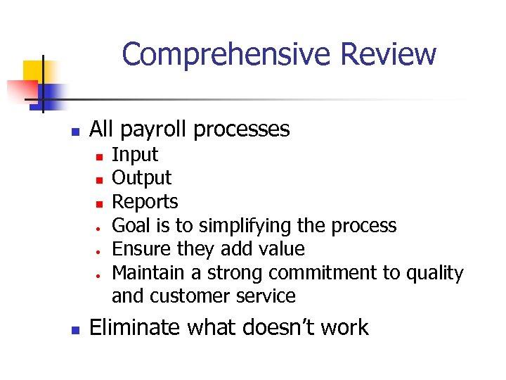 Comprehensive Review n All payroll processes n n n • • • n Input