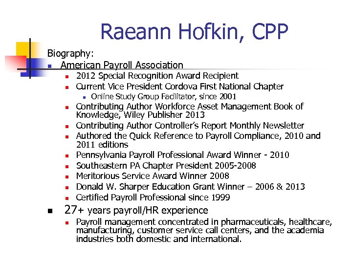 Raeann Hofkin, CPP Biography: n American Payroll Association n n 2012 Special Recognition Award