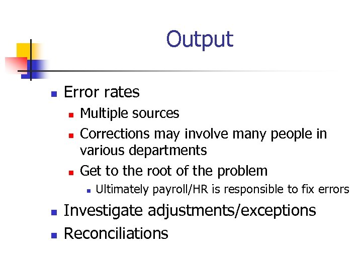Output n Error rates n n n Multiple sources Corrections may involve many people