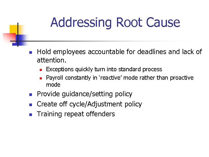 Addressing Root Cause n Hold employees accountable for deadlines and lack of attention. n