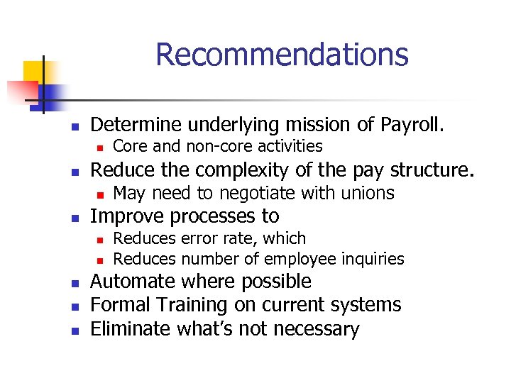 Recommendations n Determine underlying mission of Payroll. n n Reduce the complexity of the