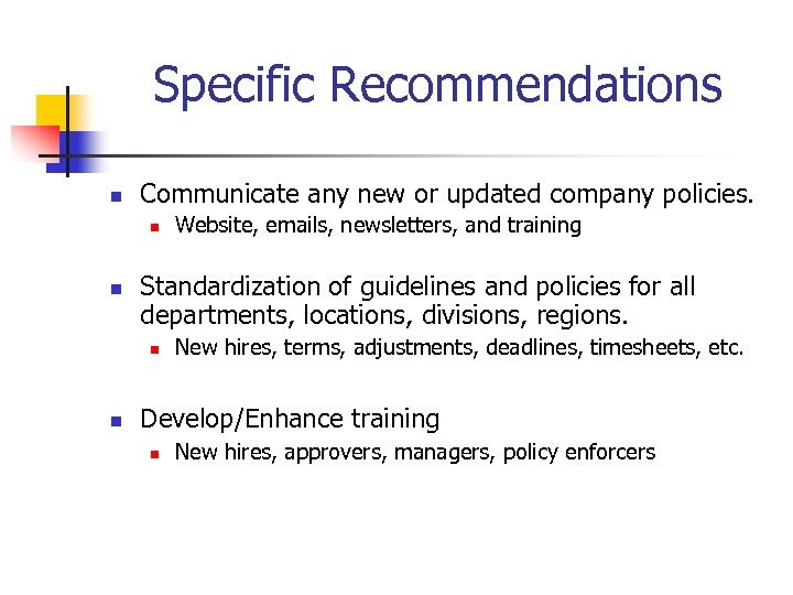 Specific Recommendations n Communicate any new or updated company policies. n n Standardization of