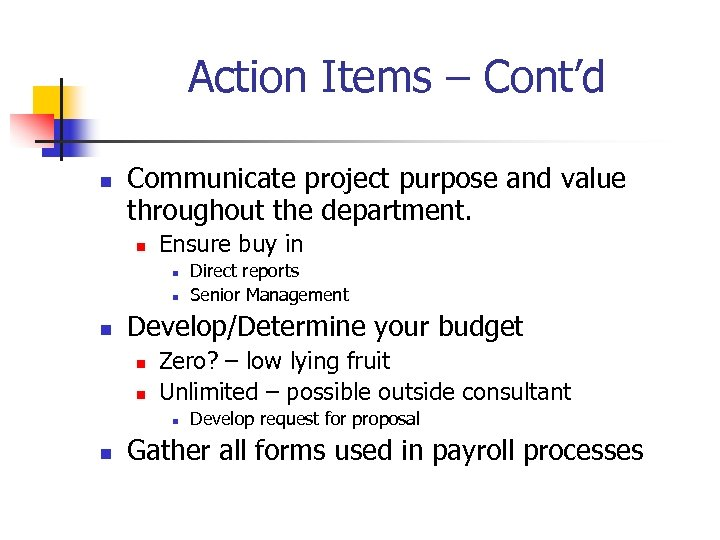 Action Items – Cont'd n Communicate project purpose and value throughout the department. n