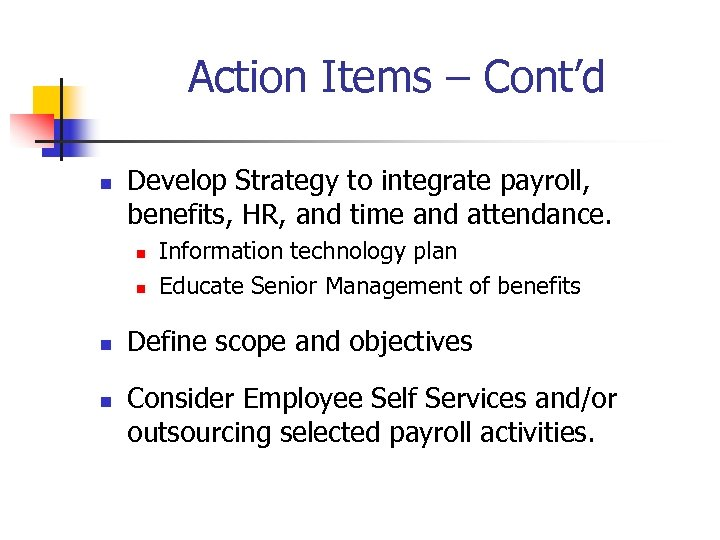 Action Items – Cont'd n Develop Strategy to integrate payroll, benefits, HR, and time