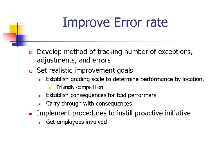Improve Error rate q q Develop method of tracking number of exceptions, adjustments, and