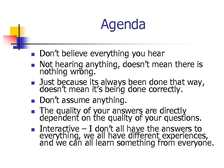 Agenda n n n Don't believe everything you hear Not hearing anything, doesn't mean