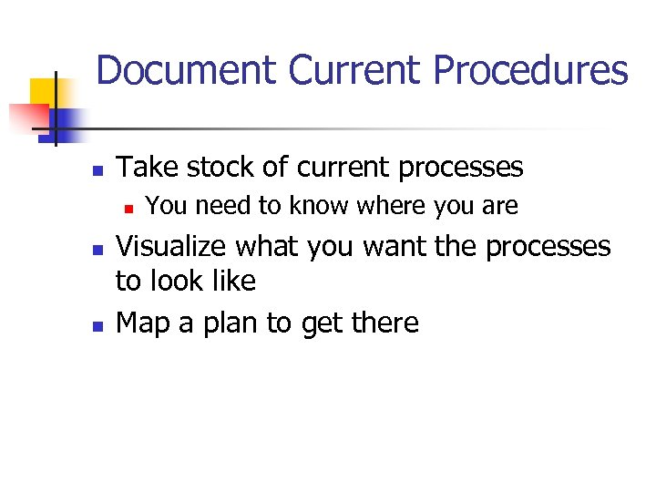Document Current Procedures n Take stock of current processes n n n You need