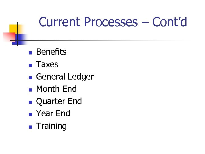 Current Processes – Cont'd n n n n Benefits Taxes General Ledger Month End