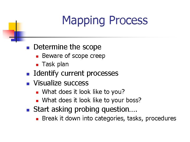 Mapping Process n Determine the scope n n Identify current processes Visualize success n