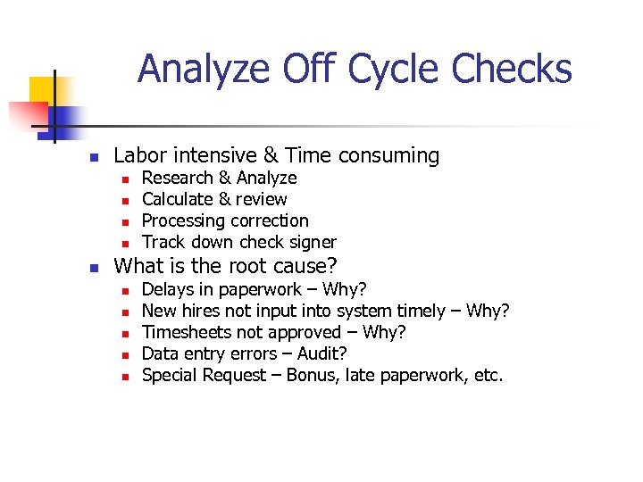 Analyze Off Cycle Checks n Labor intensive & Time consuming n n n Research