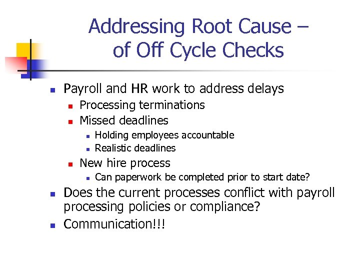 Addressing Root Cause – of Off Cycle Checks n Payroll and HR work to