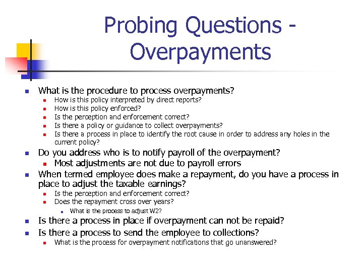 Probing Questions - Overpayments n What is the procedure to process overpayments? n n