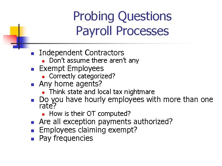 Probing Questions Payroll Processes n Independent Contractors n n n Think state and local