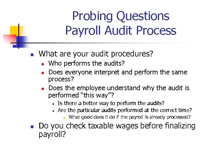 Probing Questions Payroll Audit Process n What are your audit procedures? n n n