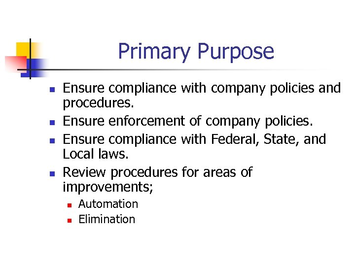 Primary Purpose n n Ensure compliance with company policies and procedures. Ensure enforcement of