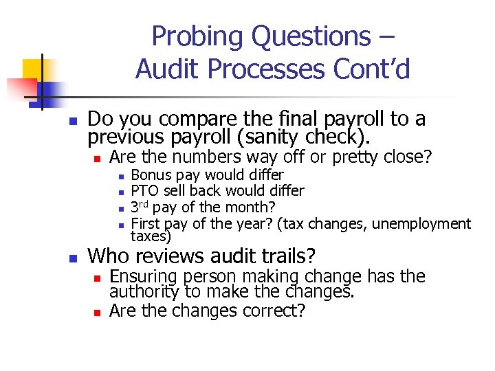 Probing Questions – Audit Processes Cont'd n Do you compare the final payroll to