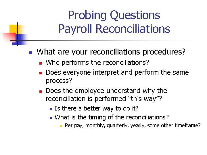 Probing Questions Payroll Reconciliations n What are your reconciliations procedures? n n n Who