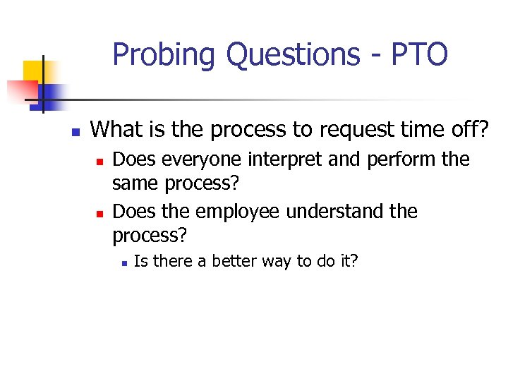 Probing Questions - PTO n What is the process to request time off? n